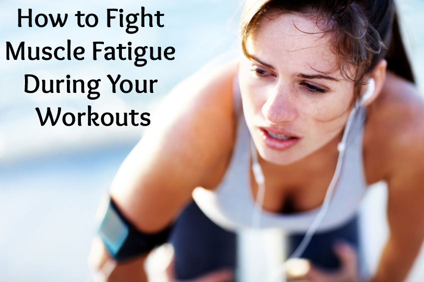 How To Fight Muscle Fatigue During Your Workouts Simple Girl